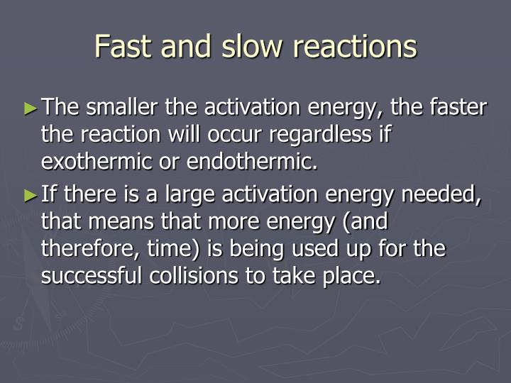 Fast and slow reactions
