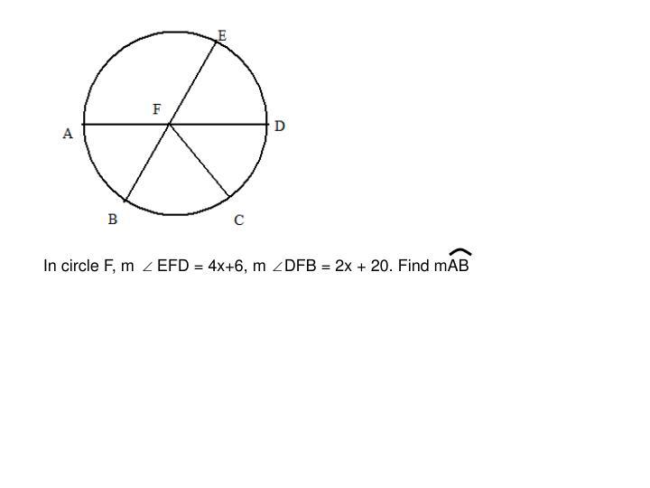In circle F, m     EFD = 4x+6, m    DFB = 2x + 20. Find mAB