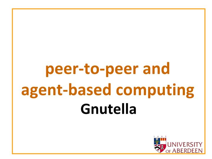 Peer to peer and agent based computing