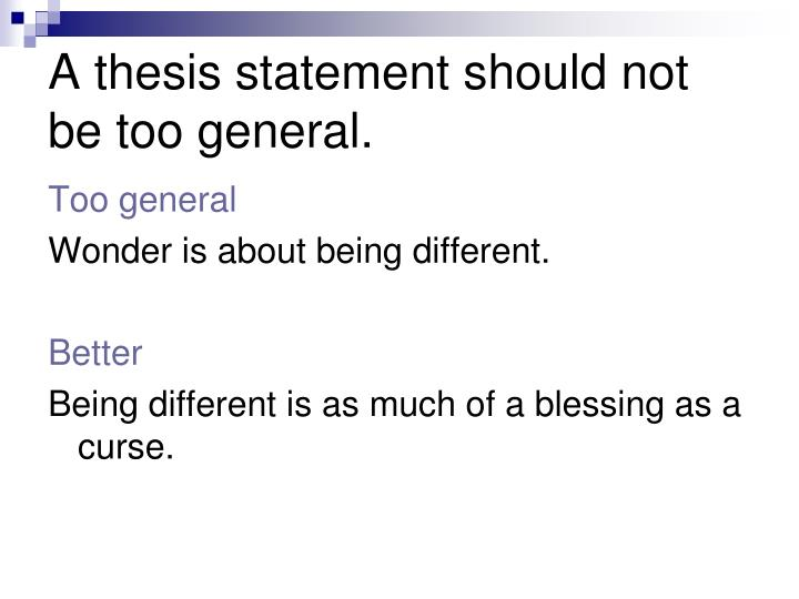 A thesis statement should not be too general.