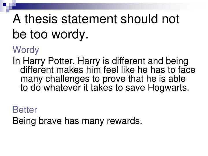 A thesis statement should not be too wordy.