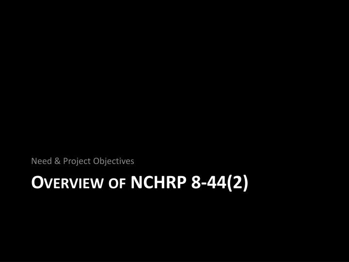 Overview of nchrp 8 44 2