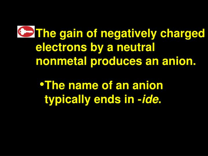 The gain of negatively charged electrons by a neutral nonmetal produces an anion.