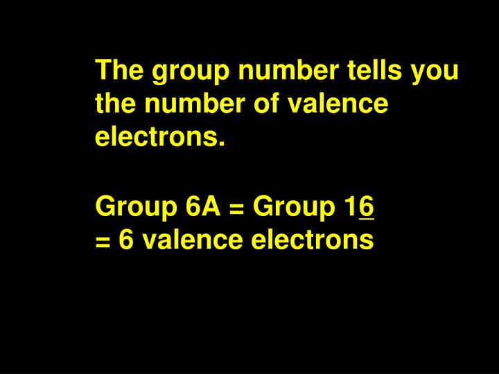 The group number tells you the number of valence electrons.