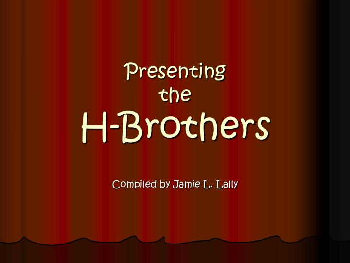 Presenting the h brothers