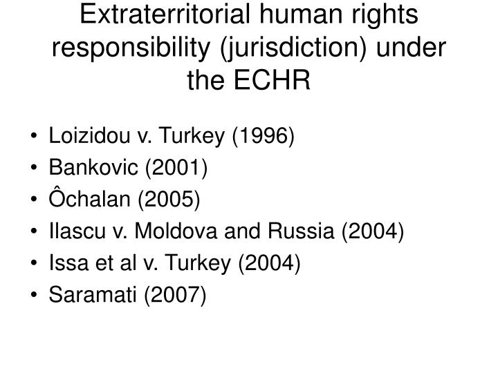 Extraterritorial human rights responsibility (jurisdiction) under the ECHR