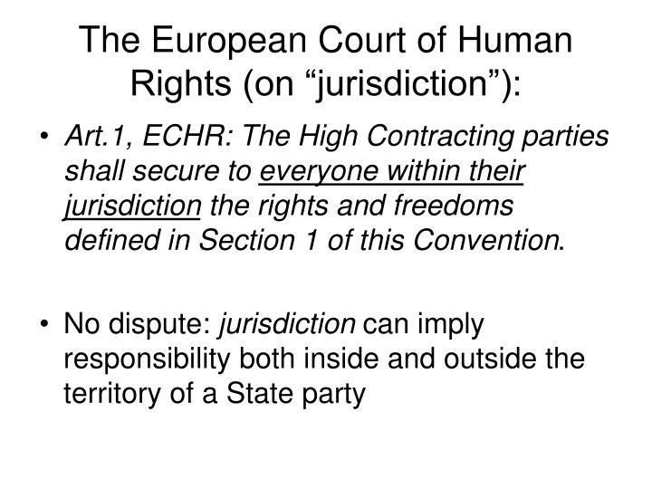 "The European Court of Human Rights (on ""jurisdiction""):"