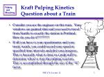 kraft pulping kinetics question about a train