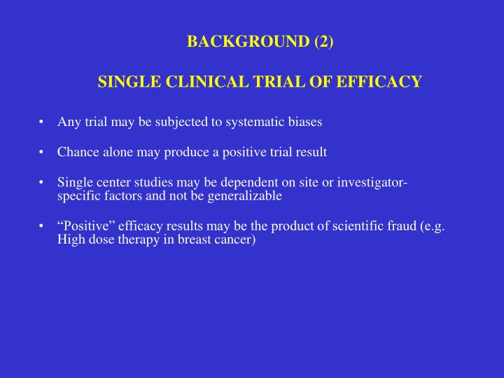 Background 2 single clinical trial of efficacy