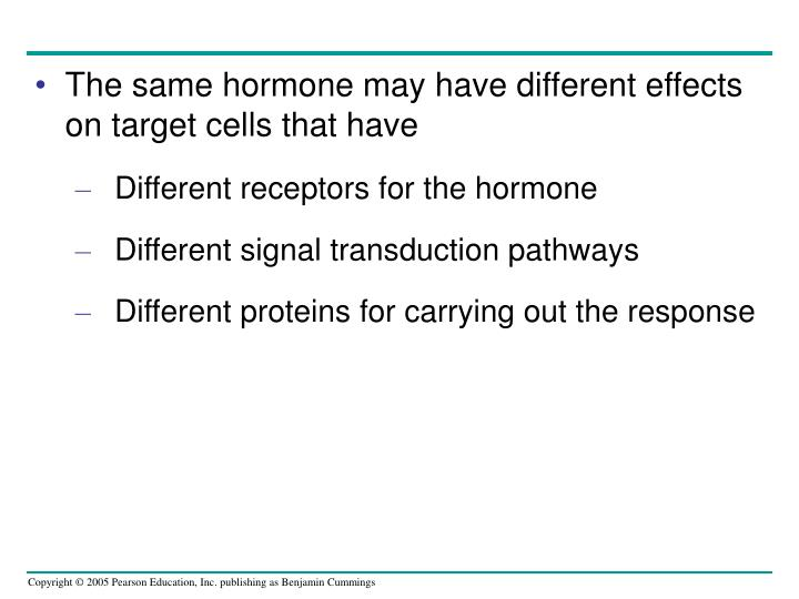 The same hormone may have different effects on target cells that have