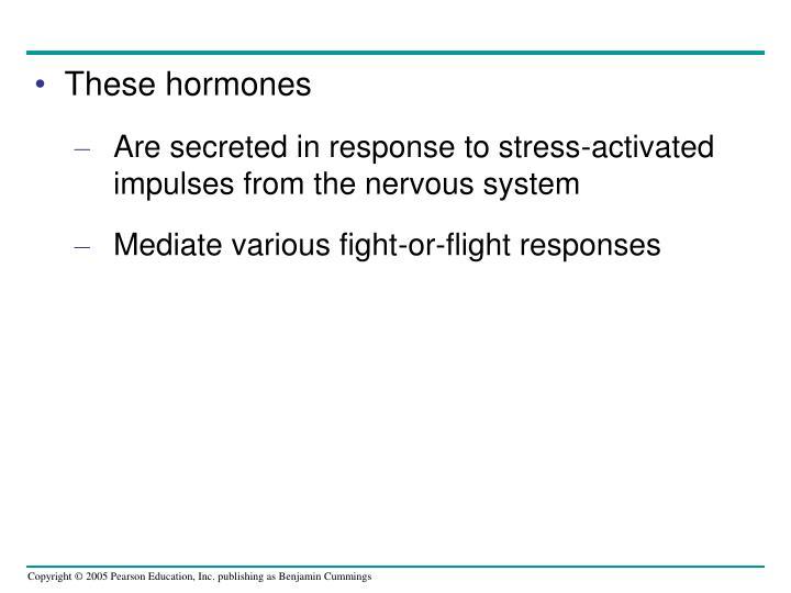 These hormones