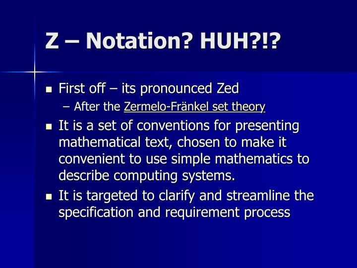 Z – Notation? HUH?!?