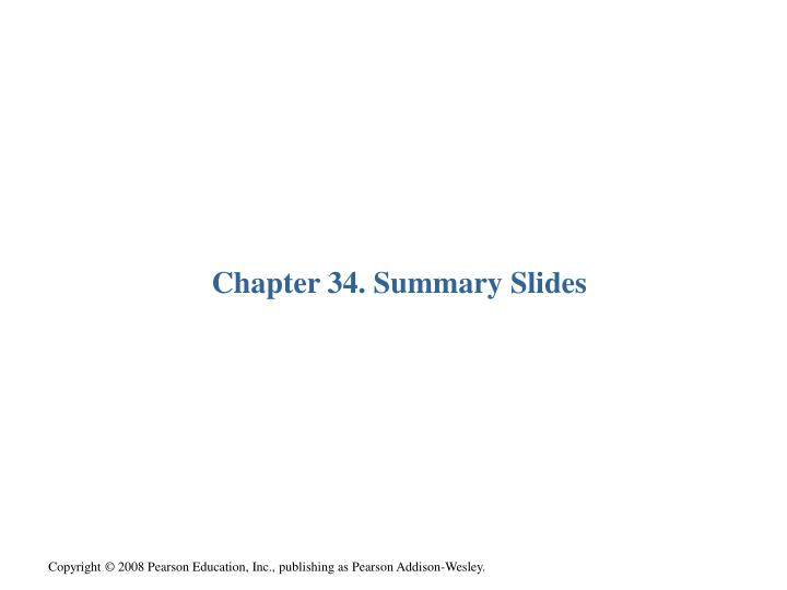 Chapter 34. Summary Slides