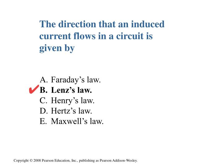 The direction that an induced current flows in a circuit is given by