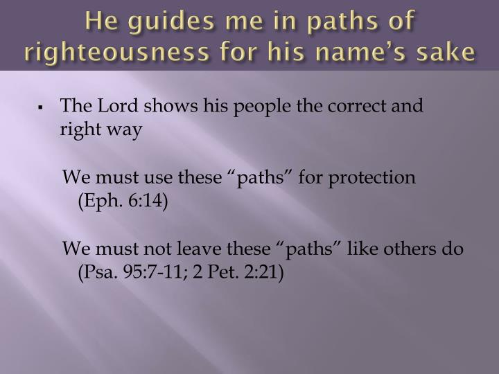 He guides me in paths of righteousness for his name's sake