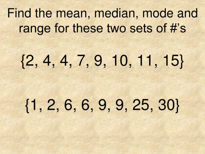 Find the mean, median, mode and range for these two sets of #'s