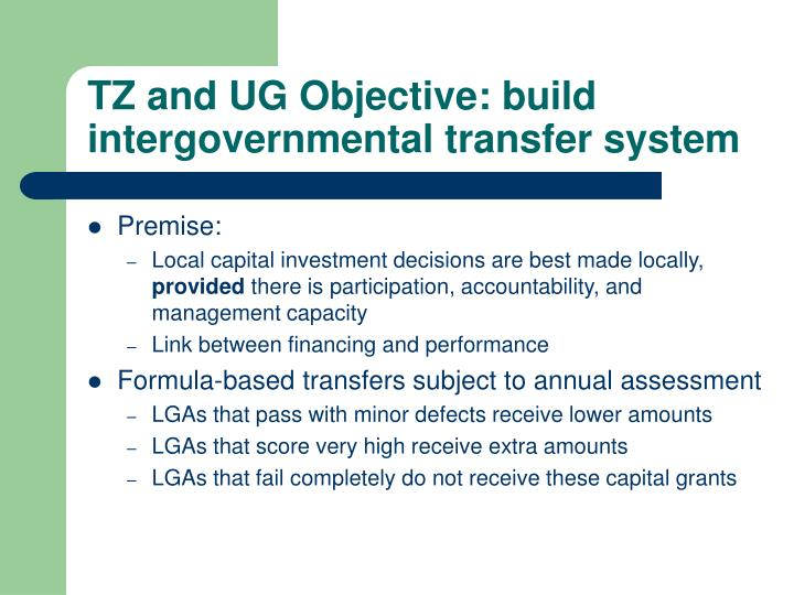 TZ and UG Objective: build intergovernmental transfer system