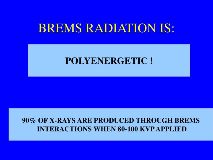 BREMS RADIATION IS: