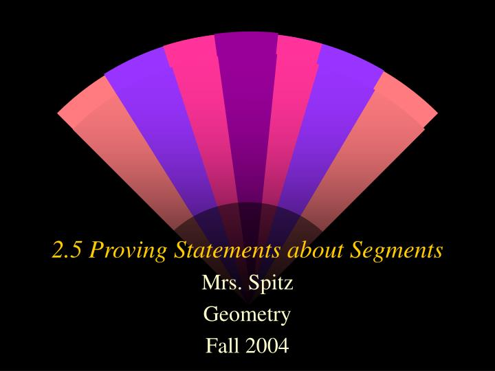 2 5 proving statements about segments