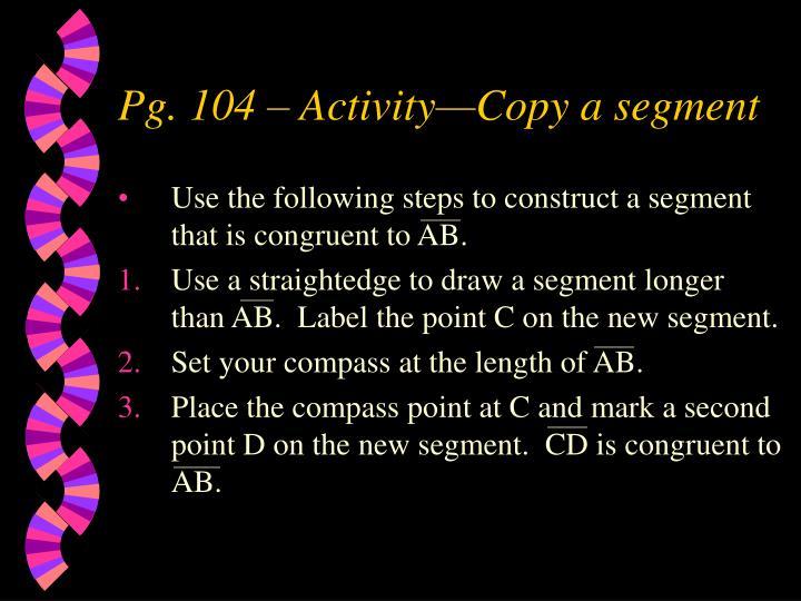 Pg. 104 – Activity—Copy a segment