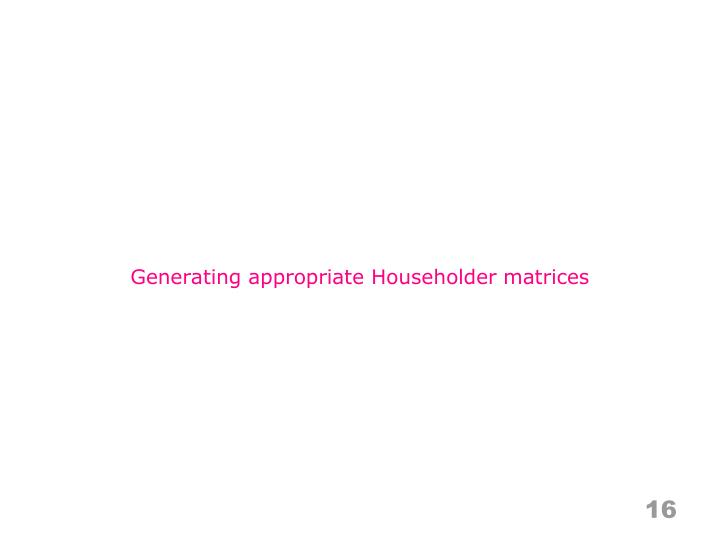 Generating appropriate Householder matrices