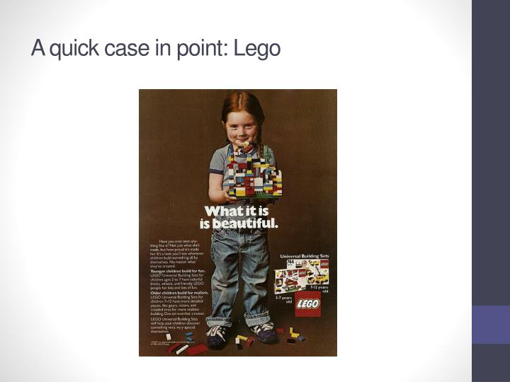 A quick case in point: Lego