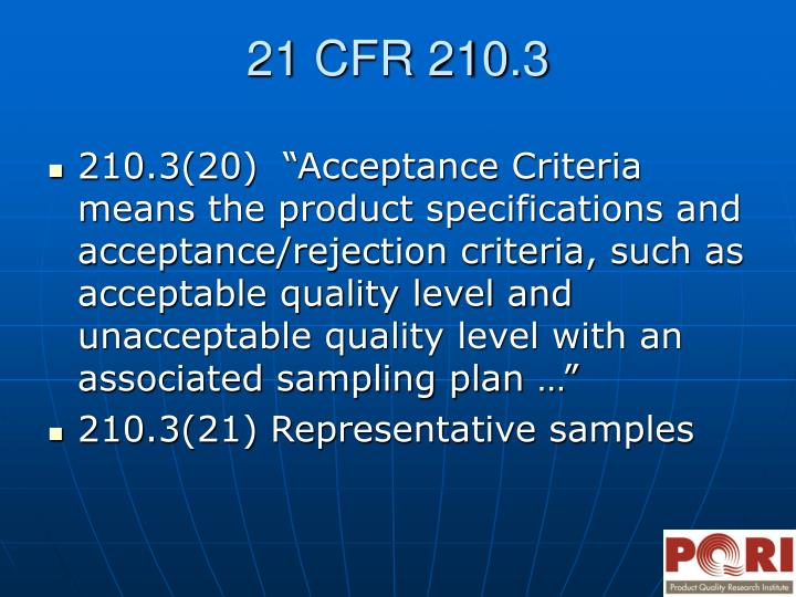 "210.3(20)  ""Acceptance Criteria means the product specifications and acceptance/rejection criteria, such as acceptable quality level and unacceptable quality level with an associated sampling plan …"""