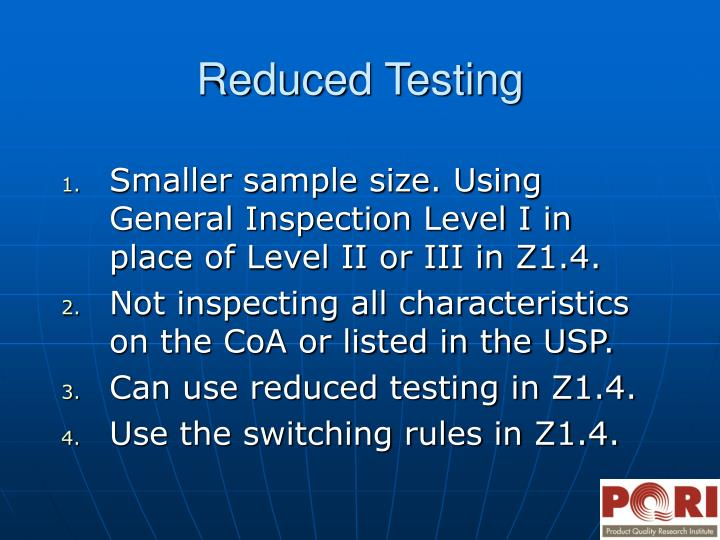 Smaller sample size. Using General Inspection Level I in place of Level II or III in Z1.4.
