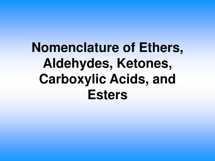Nomenclature of ethers aldehydes ketones carboxylic acids and esters