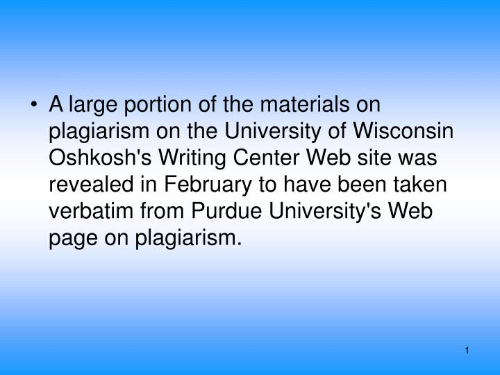 A large portion of the materials on plagiarism on the University of Wisconsin Oshkosh's Writing Cent...