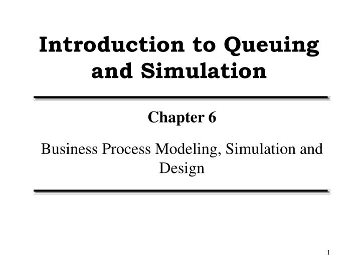 Introduction to queuing and simulation