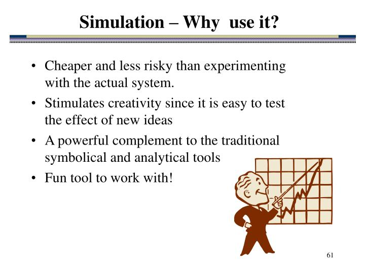 Simulation – Why  use it?