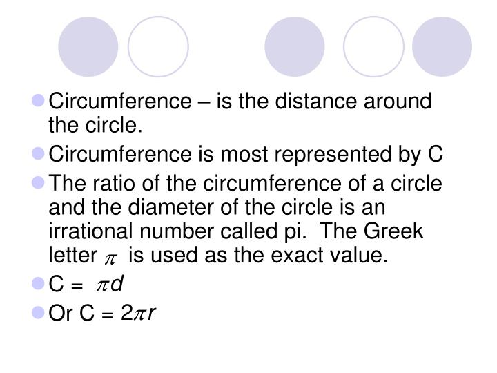 Circumference – is the distance around the circle.