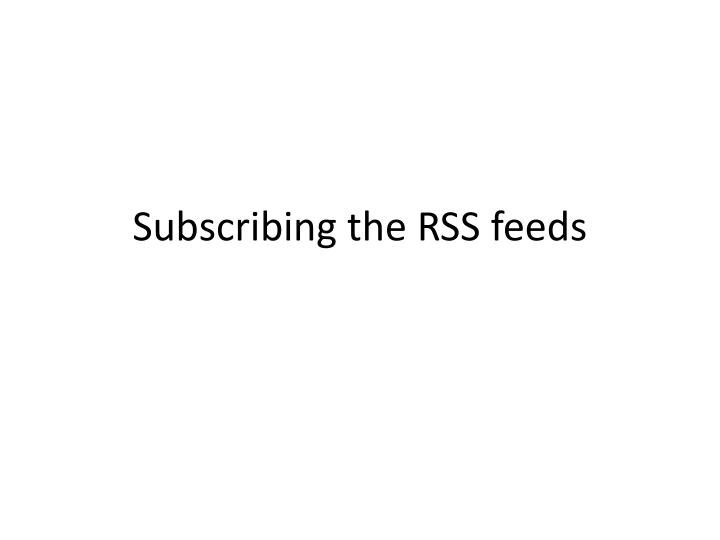 Subscribing the RSS feeds