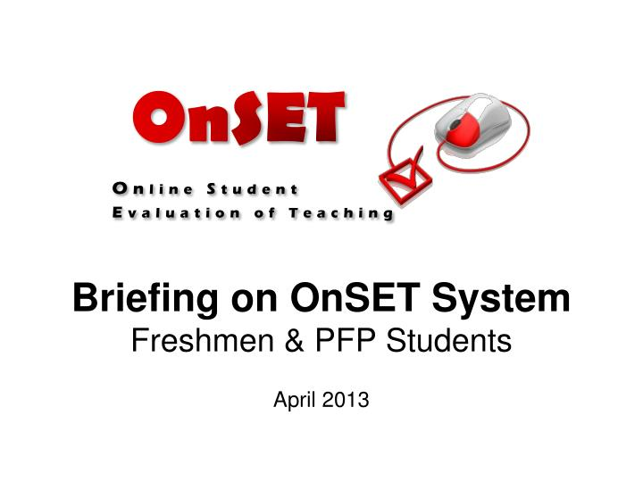 Briefing on onset system freshmen pfp students
