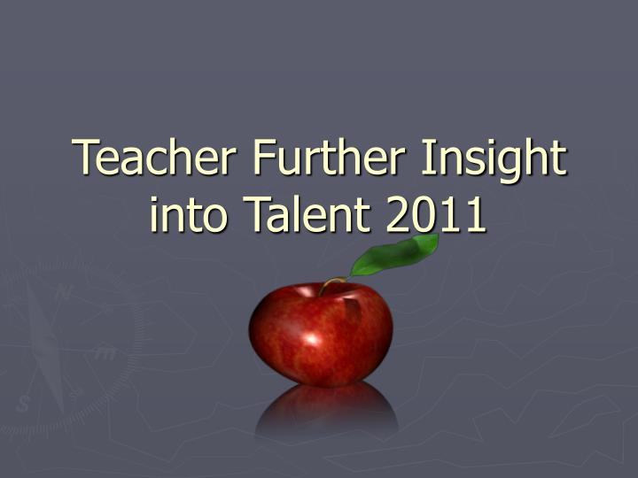 Teacher Further Insight into Talent 2011