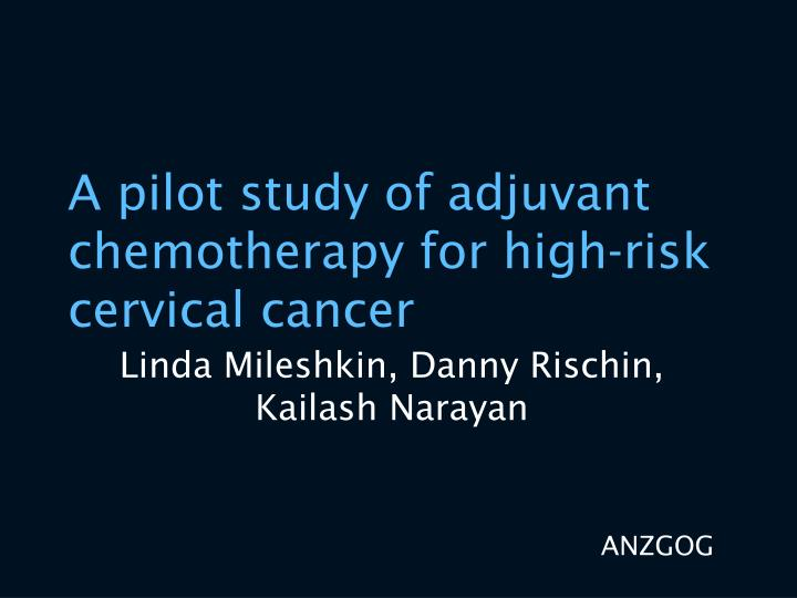 A pilot study of adjuvant chemotherapy for high-risk cervical cancer