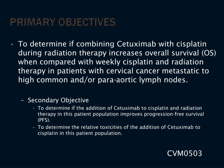 To determine if combining Cetuximab with cisplatin during radiation therapy increases overall survival (OS) when compared with weekly cisplatin and radiation therapy in patients with cervical cancer metastatic to high common and/or para-aortic lymph nodes.