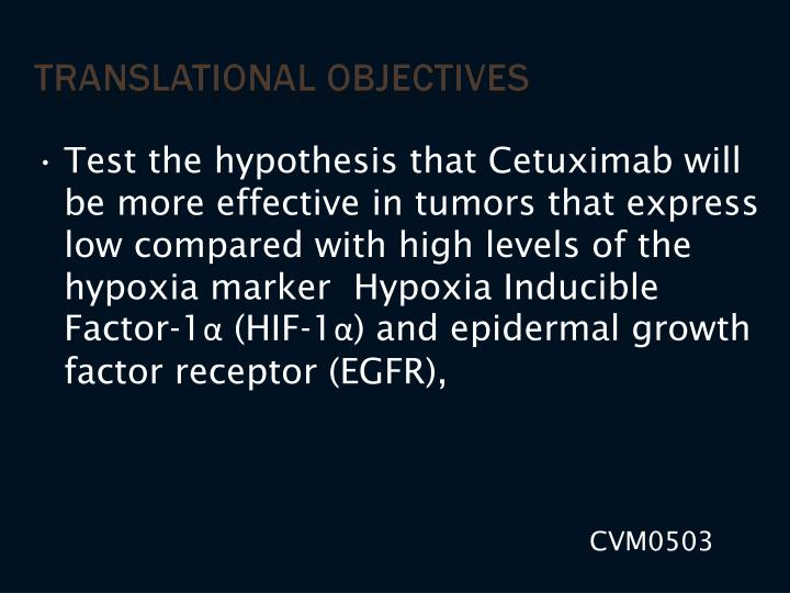 Test the hypothesis that Cetuximab will be more effective in tumors that express low compared with high levels of the hypoxia marker  Hypoxia Inducible Factor-1