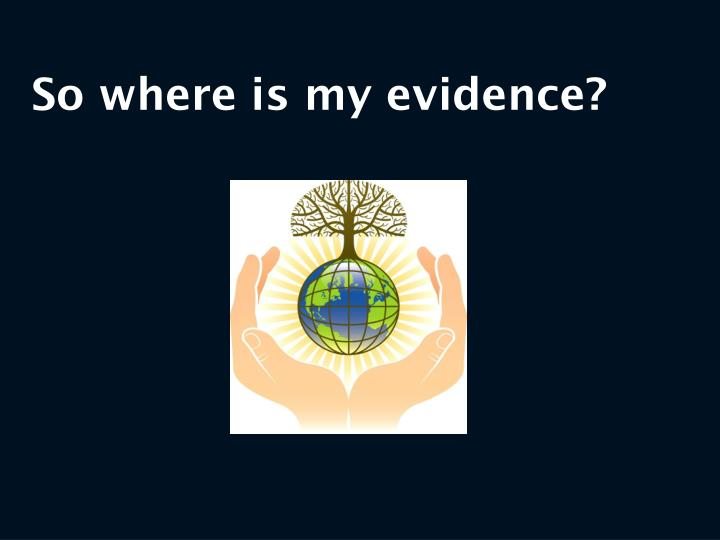 So where is my evidence?