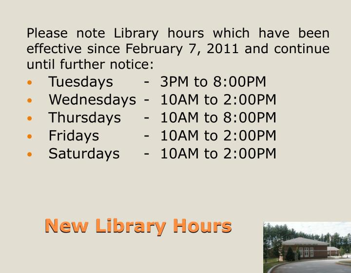 Please note Library hours which have been effective since February 7, 2011 and continue until further notice: