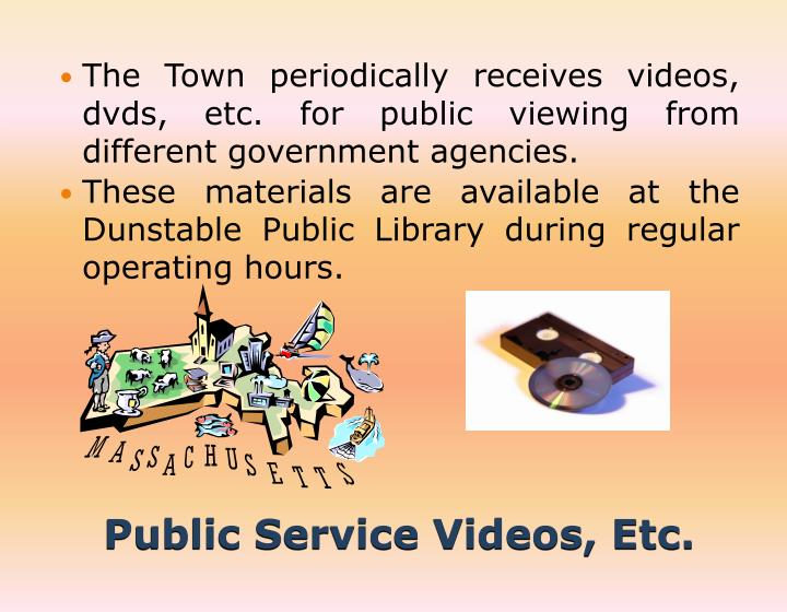 The Town periodically receives videos, dvds, etc. for public viewing from different government agencies.