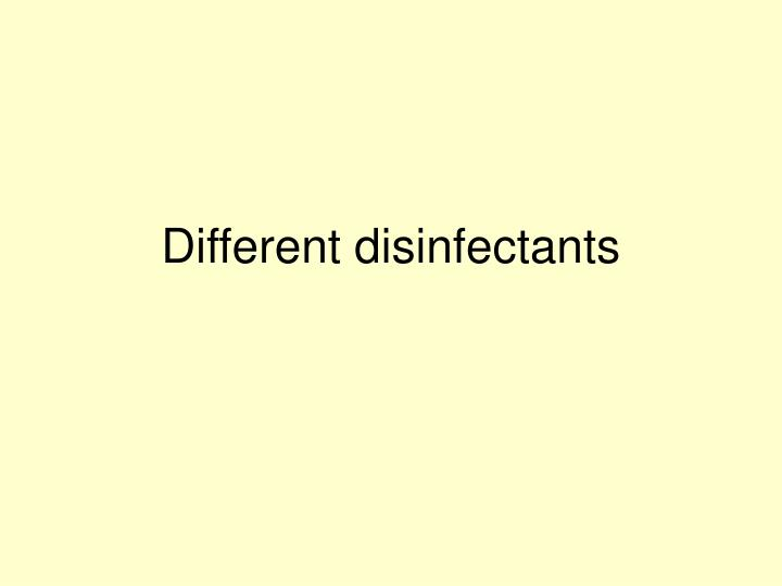 Different disinfectants