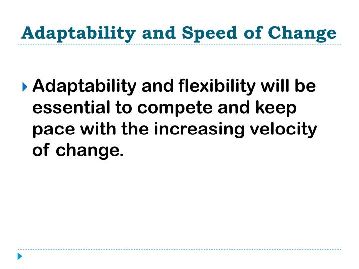 Adaptability and Speed of Change