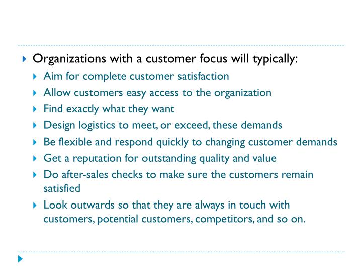 Organizations with a customer focus will typically: