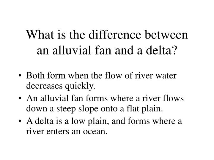 What is the difference between an alluvial fan and a delta?
