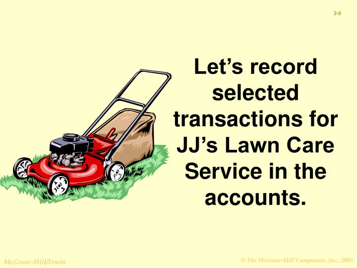 Let's record selected transactions for JJ's Lawn Care Service in the accounts.