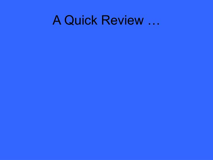 A quick review
