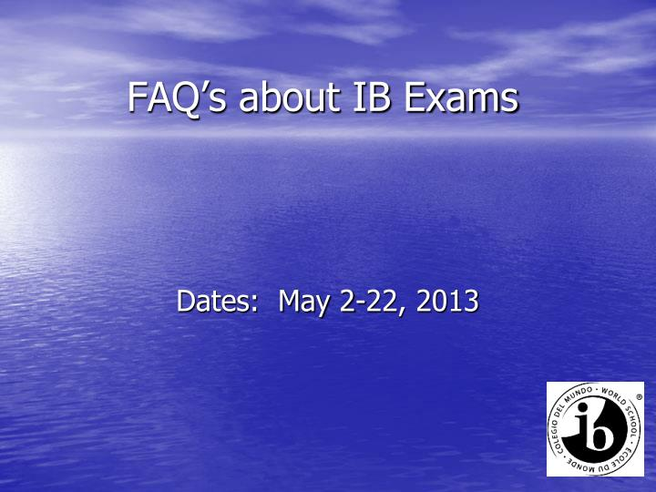 FAQ's about IB Exams