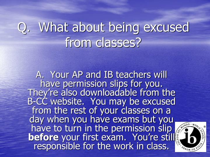 Q.  What about being excused from classes?